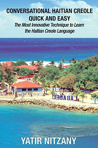 Compare Textbook Prices for Conversational Haitian Creole Quick and Easy: The Most Innovative Technique to Learn the Haitian Creole Language  ISBN 9781951244286 by Nitzany, Yatir