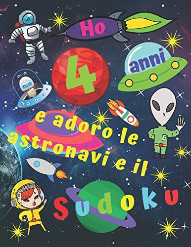 Ho 4 anni e adoro le astronavi e il Sudoku: Facile libro di Sudoku per bambini di quattro anni con pagine bonus di disegni da colorare a tema di navi spaziali per intrattenere i bambini per ore