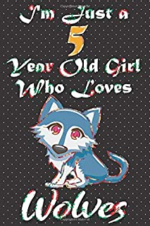I'm Just A 5 Year Old Girl Who Loves Wolves: Cute Pugs Lined Journal Notebook 100 Pages, 6x9, Soft Cover, Matte Finish, Bi...