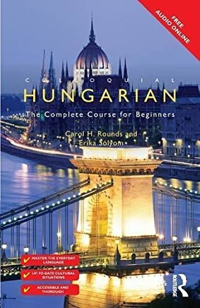 Colloquial Hungarian: The Complete Course for Beginners (Colloquial Series) by Carol Rounds Erika Solyom(2015-07-03)