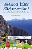 Buenos Días, Südamerika: Wenn dich Zuckerhut und Machu Picchu rufen (German Edition)