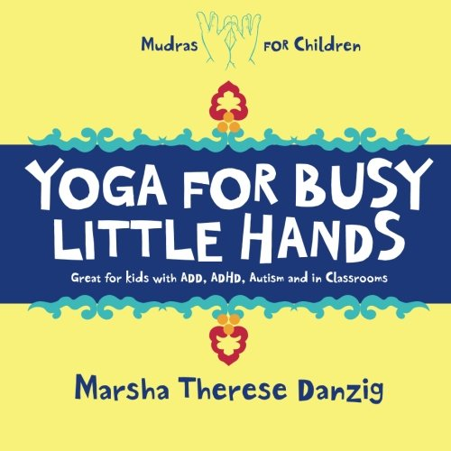 Yoga for Busy Little Hands: Children's Book of Mudras