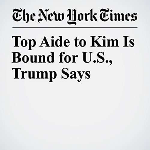 Top Aide to Kim Is Bound for U.S., Trump Says copertina