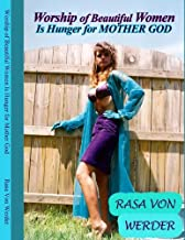 Worship of Beautiful Women Is Hunger for Mother God by Rasa Von Werder (2009-06-26)