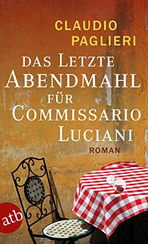 Das letzte Abendmahl für Commissario Luciani: Roman (Commissario Luciani ermittelt...