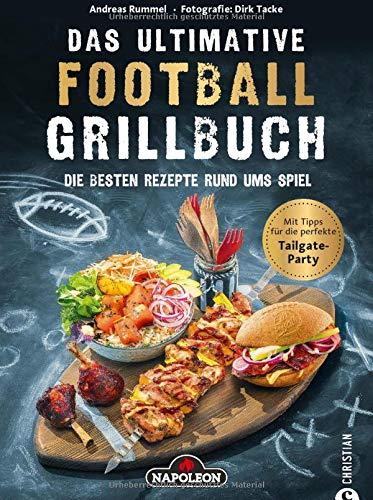 Das ultimative Football-Grillbuch: Die besten Rezepte rund ums Spiel