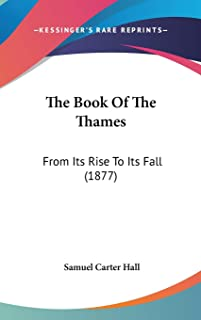 The Book Of The Thames: From Its Rise To Its Fall (1877)