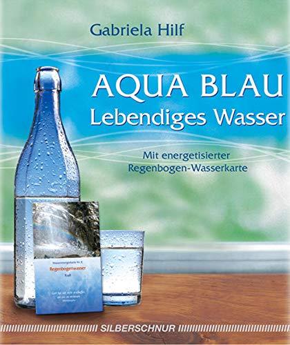 Aqua Blau- Lebendiges Wasser: mit energetisierter Regenbogen-Wasserkarte