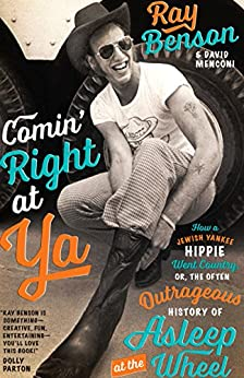 Comin' Right at Ya: How a Jewish Yankee Hippie Went Country, or, the Often Outrageous History of Asleep at the Wheel (Brad and Michele Moore Roots Music Series) by [Ray Benson, David Menconi]