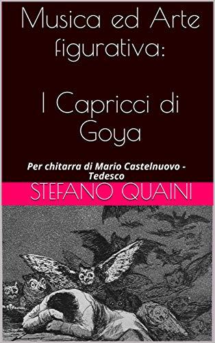 Musica ed Arte figurativa: I Capricci di Goya: Per chitarra di Mario Castelnuovo - Tedesco (Italian Edition)