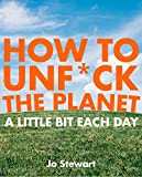 How to Unf*ck the Planet a Little Bit Each Day