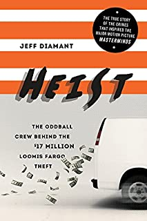 Heist: The Oddball Crew Behind the $17 Million Loomis Fargo Theft