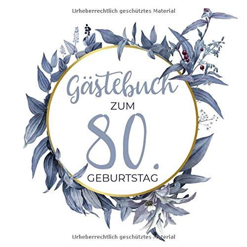 Gästebuch zum 80. Geburtstag: Blanko Geburtstagsgästebuch / Eintragebuch für viele Glückwünsche und Widmungen, 100 Seiten, 21x21cm, Kranz in blau / gold