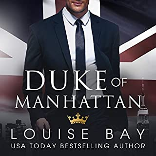 Duke of Manhattan                   By:                                                                                                                                 Louise Bay                               Narrated by:                                                                                                                                 Saskia Maarleveld,                                                                                        Shane East                      Length: 8 hrs and 14 mins     89 ratings     Overall 4.6