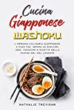 Cucina Giapponese Washoku: L'armonia culinaria giapponese a casa tua. Impara le migliori idee, tecniche e ricette della cucina del Sol Levante