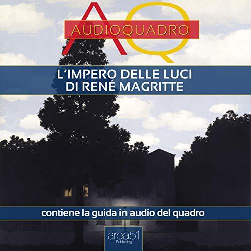 L'impero delle luci di René Magritte     Audioquadro              Di:                                                                                                                                 Cristian Camanzi                               Letto da:                                                                                                                                 Elena De Bertolis                      Durata:  26 min     6 recensioni     Totali 4,7