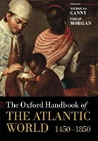 The Oxford Handbook of the Atlantic World: 1450-1850 (Oxford Handbooks)