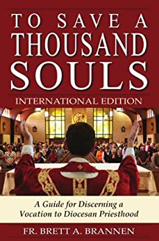 To Save a Thousand Souls: A Guide for Discerning a Vocation to Diocesan Priesthood - INTERNATIONAL EDITION by [Fr. Brett Brannen, Sam Alzheimer]