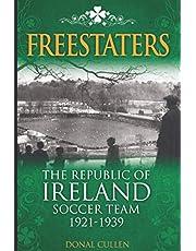Freestaters: The Republic of Ireland Soccer Team 1921-1939 (Desert Island Football Histories)