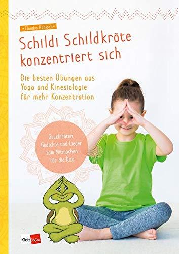 Schildi Schildkröte konzentriert sich: Die besten Übungen aus Yoga und Kinesiologie für mehr Konzentration