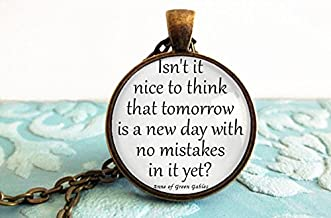 Isn't it nice to think that tomorrow is a new day with no mistakes in it yet? - Anne of Green Gables - Antique Bronze bezel