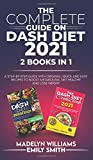 The Complete Guide on Dash Diet 2021: 2 BOOKS IN 1: A Step-by-Step Guide with Original, Quick and Easy Recipes to Boost Metabolism, Get Healthy and Lose Weight