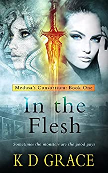 In the Flesh: An Urban Fantasy Novel (Medusa's Consortium Book 1) by [K D Grace]