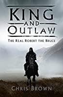 King and Outlaw: The Real Robert the Bruce