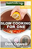 Slow Cooking for One: Over 230 Quick & Easy Gluten Free Low Cholesterol Whole Foods Slow Cooker Meals full of Antioxidants & Phytochemicals