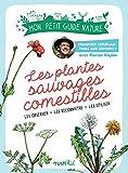 Les plantes sauvages comestibles (Mon petit guide nature)