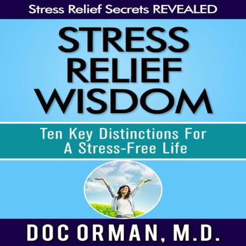 Stress Relief Wisdom     Ten Key Distinctions for a Stress-Free Life              By:                                                                                                                                 Doc Orman MD                               Narrated by:                                                                                                                                 Matt Stone                      Length: 2 hrs and 4 mins     Not rated yet     Overall