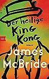 Der heilige King Kong: Roman von James McBride