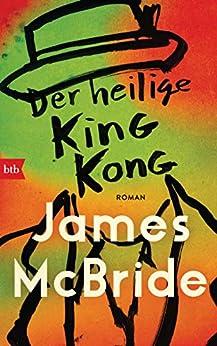 Der heilige King Kong: Roman (German Edition) by [James McBride, Werner Löcher-Lawrence]