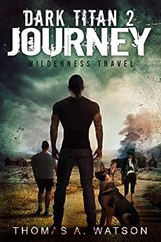 Dark Titan Journey: Wilderness Travel- A Post Apocalyptic EMP Survival Thriller (Book 2) by [Thomas A. Watson, Monique Happy]
