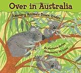 Over in Australia: Amazing Animals Down Under - Marianne Berkes