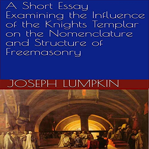 A Short Essay Examining the Influence of the Knights Templar on the Nomenclature and Structure of Freemasonry cover art