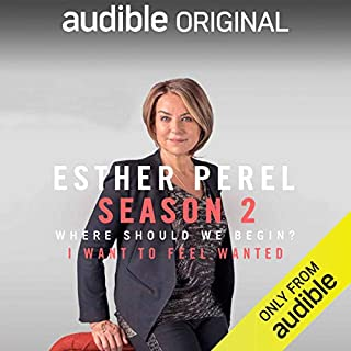 Ep. 2: I Want to Feel Wanted (Where Should We Begin? with Esther Perel)                   By:                                                                                                                                 Esther Perel                           Length: 46 mins     6 ratings     Overall 3.8
