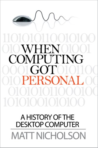 When Computing Got Personal: A history of the desktop computer (English Edition)