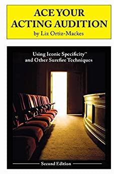 Ace Your Acting Audition, Second Edition: Using Iconic Specificity and Other Surefire Techniques by [Liz Ortiz-Mackes]