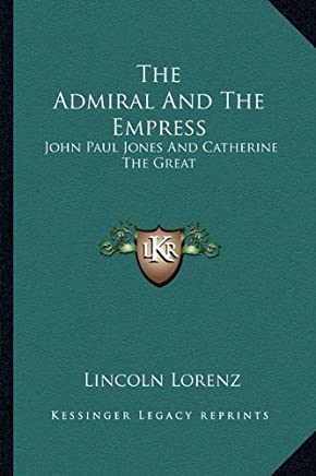 The Admiral and the Empress: John Paul Jones and Catherine the Great