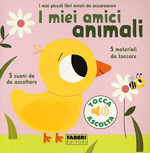 I miei amici animali. I miei piccoli libri sonori da accarezzare. Ediz. a colori