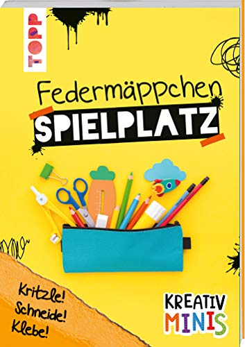 Kreativ Minis Federmäppchen Spielplatz: Kritzle! Schneide! Klebe! Witzige Ideen für Stifte, Schere und Co.