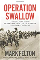 Operation Swallow: American Soldiers' Remarkable Escape from Berga Concentration Camp