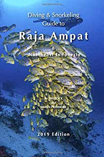 Diving & Snorkeling Guide to Raja Ampat & Northeast Indonesia (Diving & Snorkeling Guides 2019)