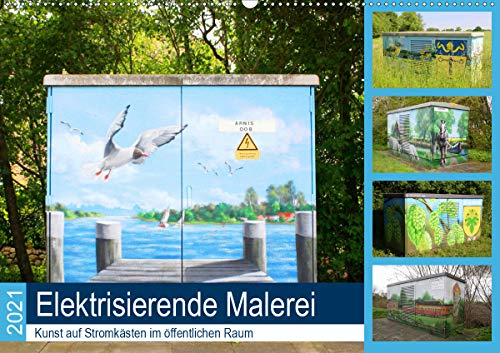 Elektrisierende Malerei 2021. Kunst auf Stromkästen im öffentlichen Raum (Wandkalender 2021 DIN A2 quer)