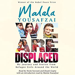 We Are Displaced     My Journey and Stories from Refugee Girls Around the World              By:                                                                                                                                 Malala Yousafzai                               Narrated by:                                                                                                                                 Deepti Gupta,                                                                                        Neela Vaswani,                                                                                        Malala Yousafzai - introduction,                   and others                 Length: 4 hrs     25 ratings     Overall 4.8