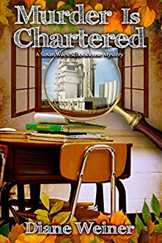 Murder is Chartered: A Susan Wiles Schoolhouse Mystery by [Diane Weiner]