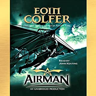 Airman                   By:                                                                                                                                 Eoin Colfer                               Narrated by:                                                                                                                                 John Keating                      Length: 11 hrs and 21 mins     404 ratings     Overall 4.5