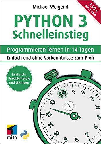 Python 3 Schnelleinstieg: Programmieren lernen in 14 Tagen. Einfach und ohne Vorkenntnisse zum Profi ; inkl. E-Book (mitp Professional)