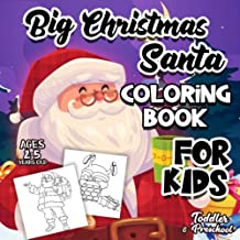 Big Christmas Santa Coloring Book For Kids Ages 2-5: A Collection of Fun and Easy Christmas Eve Santa Claus Gifts Coloring Pages for Kids, Toddlers and Preschool